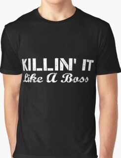 Killin' IT Like A Boss Graphic T-Shirt