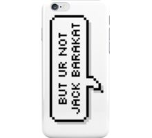 But You're Not Jack Barakat iPhone Case/Skin