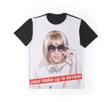 your make up is terribleeee Graphic T-Shirt
