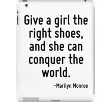 Give a girl the right shoes, and she can conquer the world. iPad Case/Skin