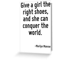 Give a girl the right shoes, and she can conquer the world. Greeting Card