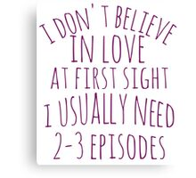 i don't believe in love at first sight, i usually need 3 episodes Canvas Print