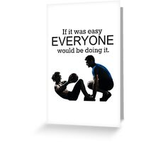 If It Was Easy, Everyone Would Be Doing It Greeting Card