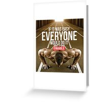 If It Was Easy, Everyone Would Do It Greeting Card