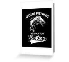 Gone Fishing Be Back For Hunting T-Shirt Greeting Card