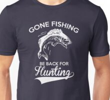 Gone Fishing Be Back For Hunting T-Shirt Unisex T-Shirt