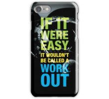 If It Were Easy, It Wouldn't Be Called A Workout iPhone Case/Skin