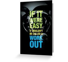 If It Were Easy, It Wouldn't Be Called A Workout Greeting Card