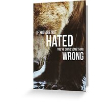 If You Are Not Hated, You Are Doing Something Wrong Greeting Card