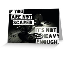 If You Are Not Scared, It's Not Heavy Enough Greeting Card