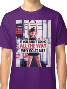 If You Aren't Going All The Way Classic T-Shirt
