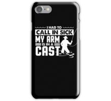 Fishing T-Shirt Funny Had To Call In Sick My Arms in a Cast iPhone Case/Skin