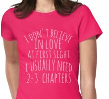 i don't believe in love at first sight i usually need 2-3 chapters Womens Fitted T-Shirt