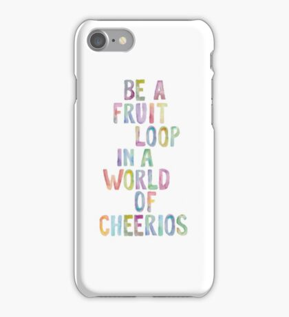 Be A Fruit Loop in a World of Cheerios iPhone Case/Skin