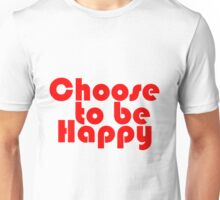 Choose to be Happy Unisex T-Shirt
