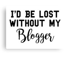 Sherlock - I'd be lost without my Blogger Canvas Print
