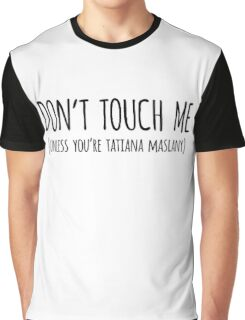DON'T TOUCH ME UNLESS YOU'RE TATIANA MASLANY Graphic T-Shirt