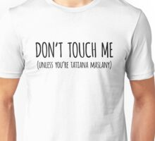 DON'T TOUCH ME UNLESS YOU'RE TATIANA MASLANY Unisex T-Shirt