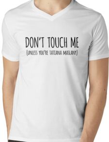 DON'T TOUCH ME UNLESS YOU'RE TATIANA MASLANY Mens V-Neck T-Shirt