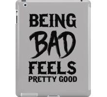 Being bad feels pretty good iPad Case/Skin