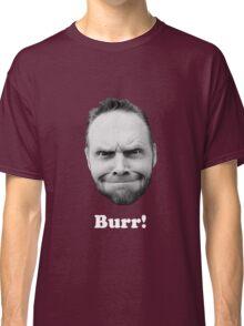 BURR! (white text) Classic T-Shirt