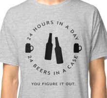 24 hours in a day, 24 beers in a case Classic T-Shirt