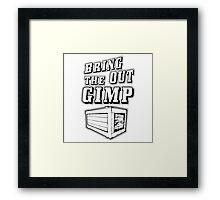 Bring Out The Gimp Framed Print