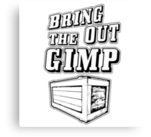 Bring Out The Gimp Canvas Print