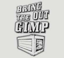 Bring Out The Gimp by DeepFriedArt