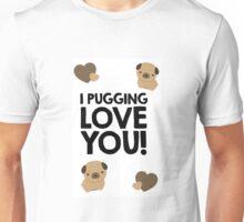I PUGGING LOVE YOU! Unisex T-Shirt