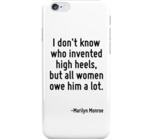 I don't know who invented high heels, but all women owe him a lot. iPhone Case/Skin