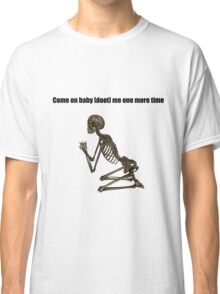 Come on baby [DOOT] me one more time Classic T-Shirt