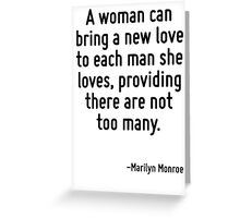 A woman can bring a new love to each man she loves, providing there are not too many. Greeting Card