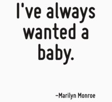 I've always wanted a baby. by Quotr