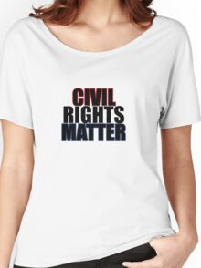 Civil Rights Matter Women's Relaxed Fit T-Shirt