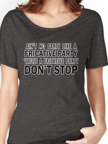 A Fricative Party Don't Stop | Linguistics Women's Relaxed Fit T-Shirt