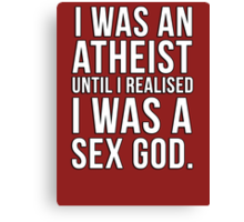 I was an atheist until I realised I was a sex god Canvas Print