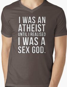 I was an atheist until I realised I was a sex god Mens V-Neck T-Shirt