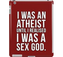 I was an atheist until I realised I was a sex god iPad Case/Skin