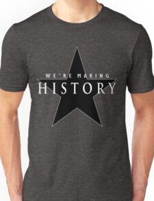 We're Making History Unisex T-Shirt