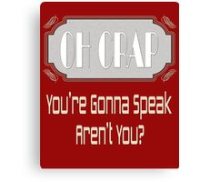 Oh Crap - You're Gonna Speak Aren't You? Canvas Print