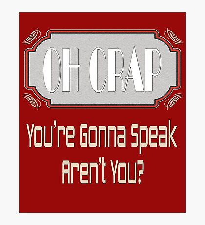 Oh Crap - You're Gonna Speak Aren't You? Photographic Print