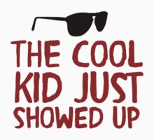 The Cool Kid Just Showed Up Kids Tee