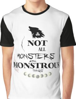 Not all Monsters do Monstrous things Graphic T-Shirt