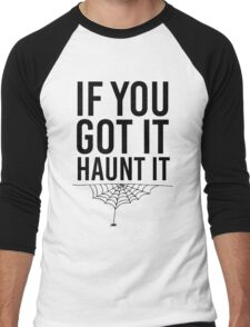 If You Got It Haunt It Men's Baseball ¾ T-Shirt