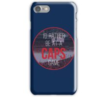 I'd Rather Be at a Caps Game iPhone Case/Skin