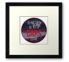 I'd Rather Be at a Caps Game Framed Print
