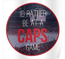 I'd Rather Be at a Caps Game Poster