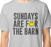 Sundays Are For The Barn with Smiley Face Classic T-Shirt