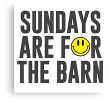Sundays Are For The Barn with Smiley Face Canvas Print
